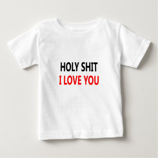 Holy Shit I Love You(1) Baby T-Shirt