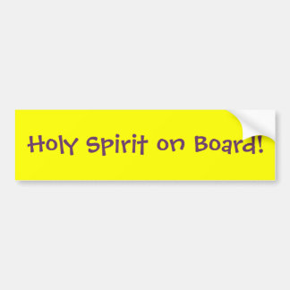 Holy Spirit on Board! Bumper Sticker