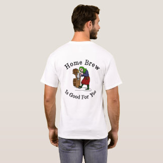 Home Brew Is Good for You T-Shirt