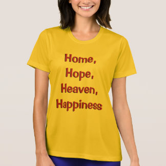 Home, Hope, Heaven, Happiness T-shirt