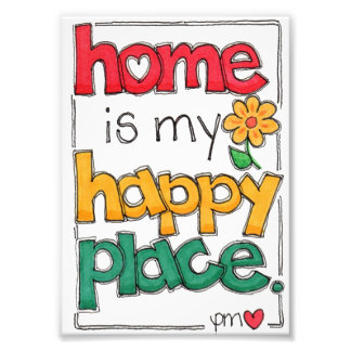 Home Is My Happy Place 5x7 Inch Photo Enlargement