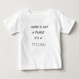 home is not a  place it's feeling2 baby T-Shirt