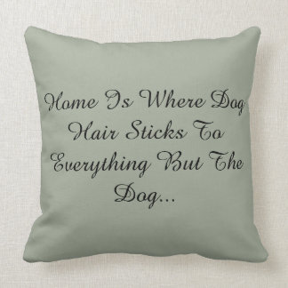 Home Is Where Dog Hair Sticks To Everything But... Cushion