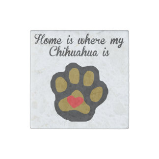 Home Is Where My Chihuahua Is Stone Magnet