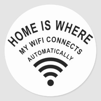 Home is where my wifi connects automatically classic round sticker