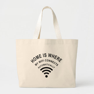 Home is where my wifi connects automatically large tote bag