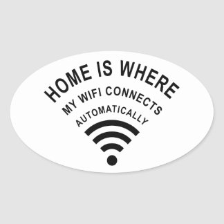 Home is where my wifi connects automatically oval sticker