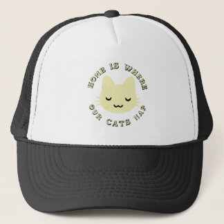 HOME IS WHERE OUR CATS NAP TRUCKER HAT