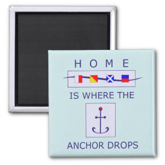 Home is Where the Anchor Drops Nautical Magnet