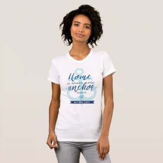 Home is Where the Anchor Drops (Personalised) T-Shirt