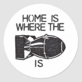 """Home is Where the Bomb is"" Classic Round Sticker"