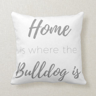 Home is Where the Bulldog is Throw Pillow