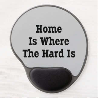 Home Is Where The Hard Is Gel Mouse Pad