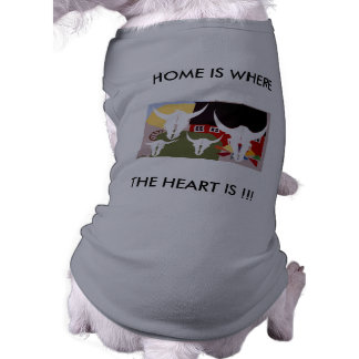 HOME IS WHERE THE HEART IS !!! DOGGIE T SHIRT
