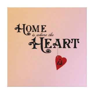 Home is Where the Heart Is Stretched Canvas Print