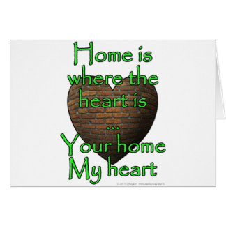 Home is where the heart is...Your home My heart Greeting Card