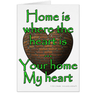 Home is where the heart is...Your home My heart Greeting Cards