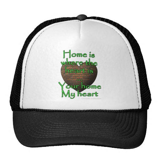 Home is where the heart is...Your home My heart Hats