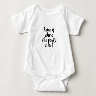 Home is Where the Pants Aren't Black & White Quote Baby Bodysuit