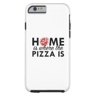 Home Is Where The Pizza Is Tough iPhone 6 Case