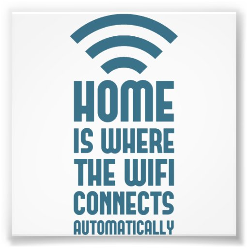 Home Is Where The WIFI Connects Automatically Photo