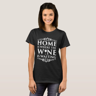 Home is Where the Wine is Waiting Alcohol T-Shirt