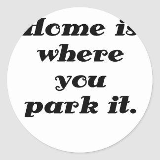 Home is Where you Park it Classic Round Sticker