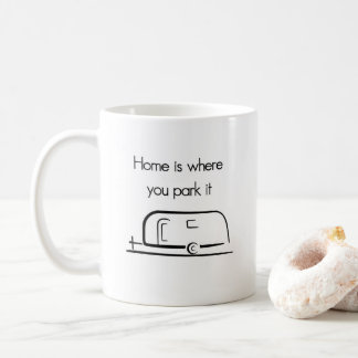 Home Is Where You Park It RV Camper Mug
