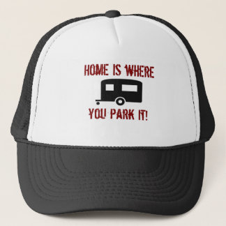 Home is where you park it trucker hat
