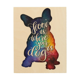 Home is where your dog is wood print