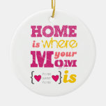 Home is where your mom is round ceramic decoration