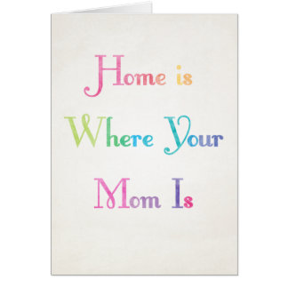 Home is Where Your Mum is Mother's Day Card