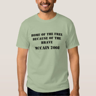 Home of the Free Because of the Brave, McCain 2008 T-shirt