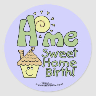 Home Sweet Home Birth! -House and Sunshine Classic Round Sticker