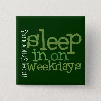 Homeschool button: Sleep in 15 Cm Square Badge