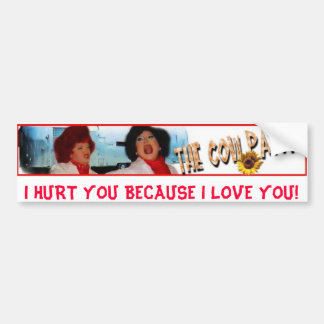 homesweethome, I HURT YOU BECAUSE I LOVE YOU! Bumper Sticker