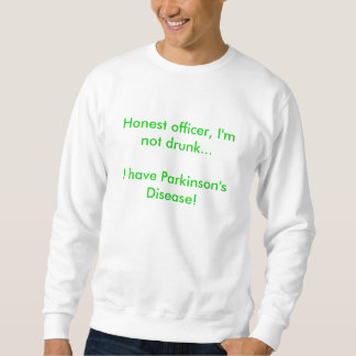 Honest officer, I'm not drunk...I have Parkinso... Sweatshirt