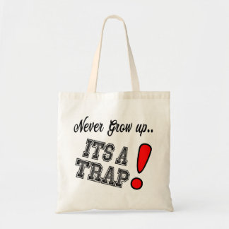 Honest Tote Bag meme - Never Grow up, its a trap!