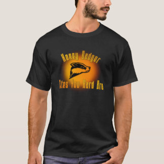 Honey Badger Bites You Hard Bro T-Shirt