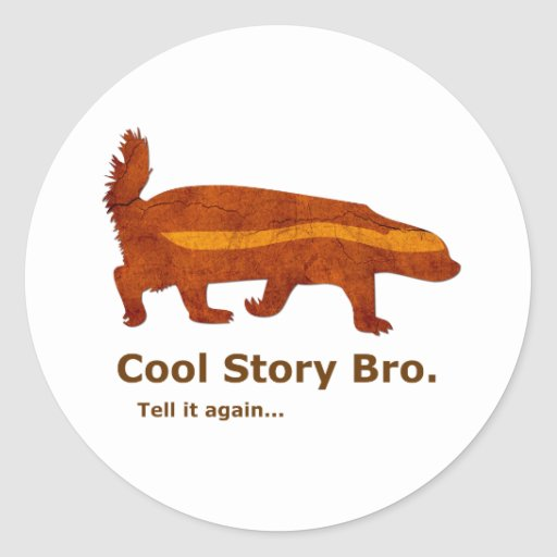 Honey Badger - Cool Story Bro. Tell it again... Round Sticker