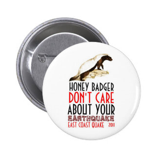 Honey Badger Don t Care About Earthquakes Pinback Button
