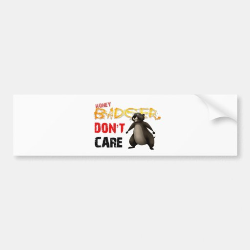 Honey Badger Don't care Bumper Sticker