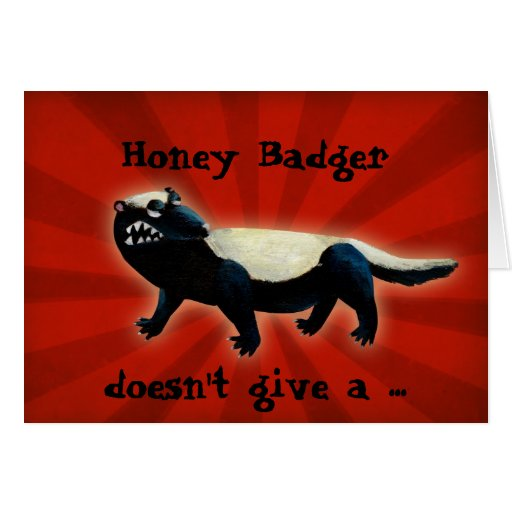 Honey Badger  don't care! Cards