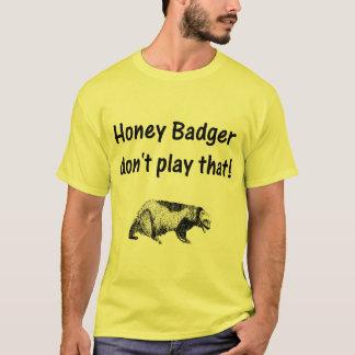 honey badger don't play that T-Shirt