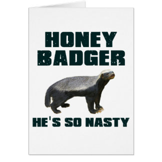 Honey Badger He's So Nasty Greeting Card