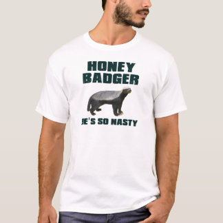 Honey Badger He's So Nasty T-Shirt