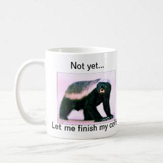 Honey Badger , Not yet...Let me finish my coffee Coffee Mug