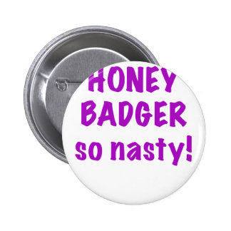 Honey Badger So Nasty Pinback Buttons
