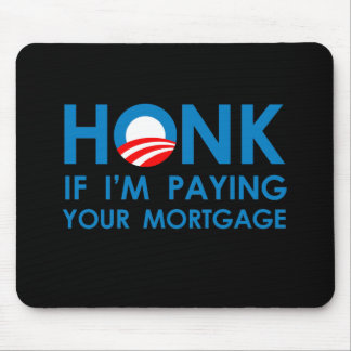 HONK IF I'M PAYING YOUR MORTGAGE Mouse Pads