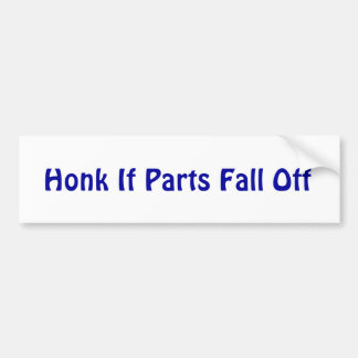 Honk If Parts Fall Off Bumper Sticker